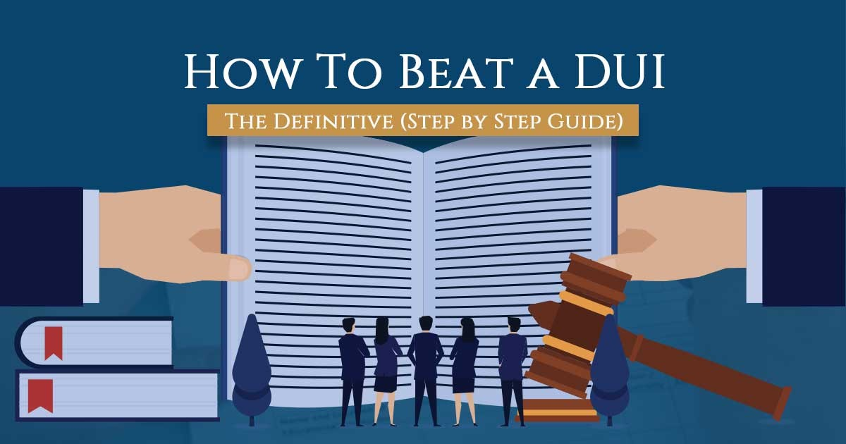 How to Beat a DUI the Definitive Step by Step Guide